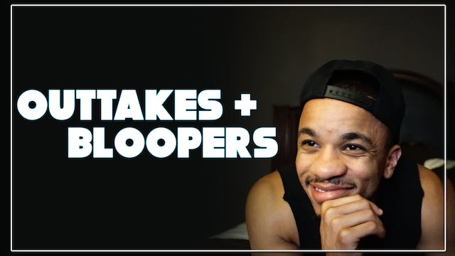 Outtakes + Bloopers   UPDATED 9/26/18