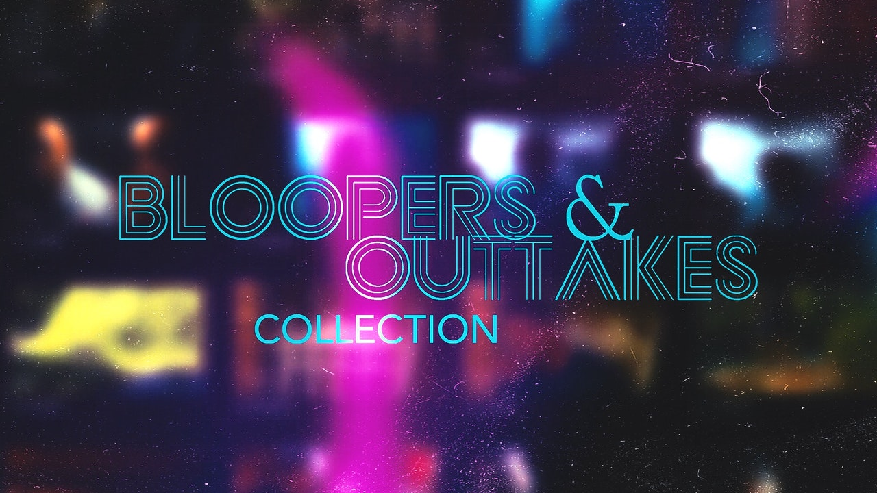 Outtakes & Bloopers (Updated 3/28/20)