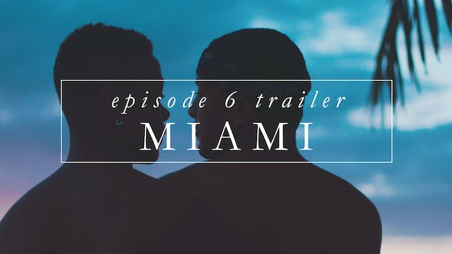Trailer | Episode 6: Miami