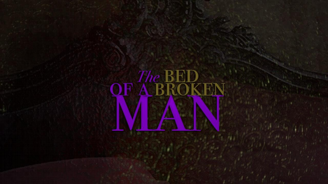 The Bed of A Broken Man (June 2018)