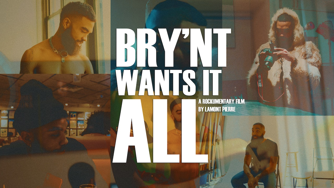 Bry'Nt Wants It All: A Documentary (2019)