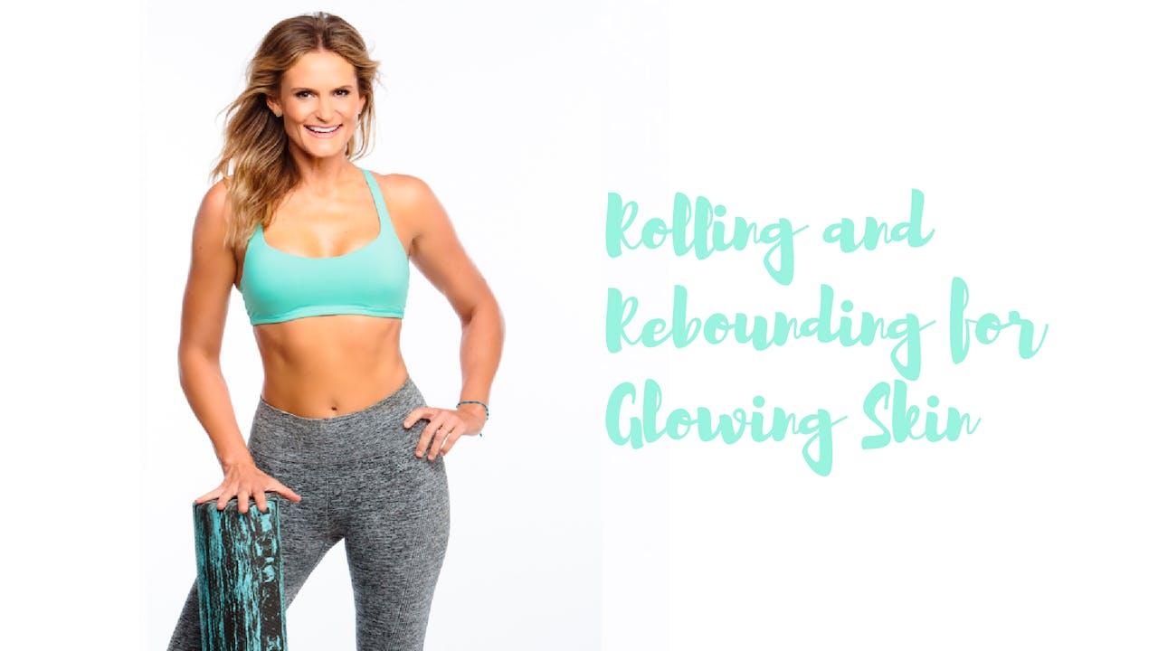 Rolling + Rebounding for Glowing Skin