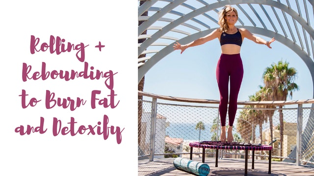 Rolling + Rebounding to Burn Fat and Detoxify