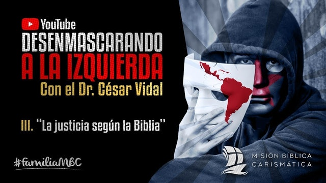 DESENMASCARANDO A LA IZQUIERDA III - La justicia según la Biblia