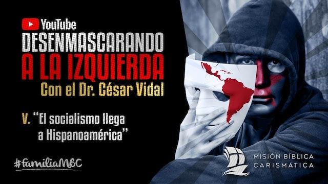 DESENMASCARANDO A LA IZQUIERDA V - El socialismo llega a Hispanoamérica