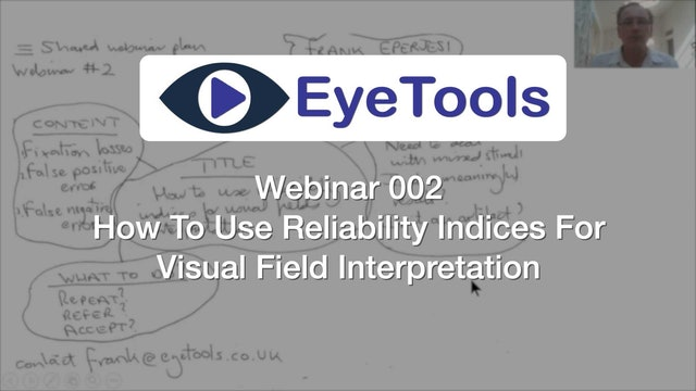 Webinar 002 - How To Use Reliability Indices For Visual Field Interpretation