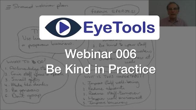 Webinar 006 - Be Kind in Practice