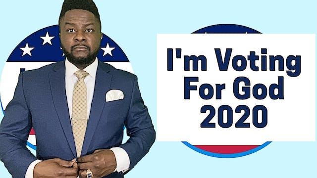 I'm Voting for God 2020