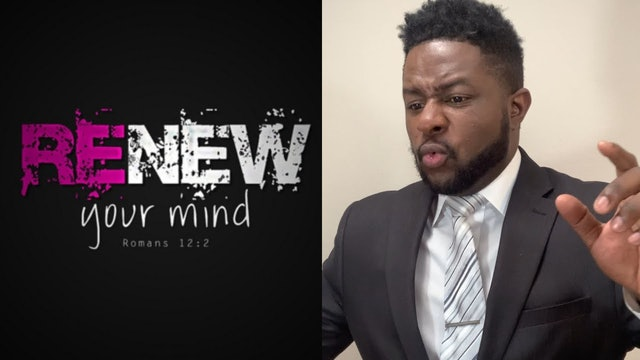 We Need The Renewing Of Our Minds - Exclusive Content