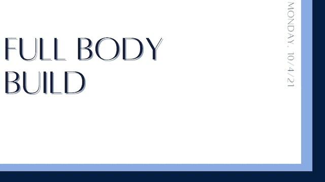 Full Body Build (10-4-21)