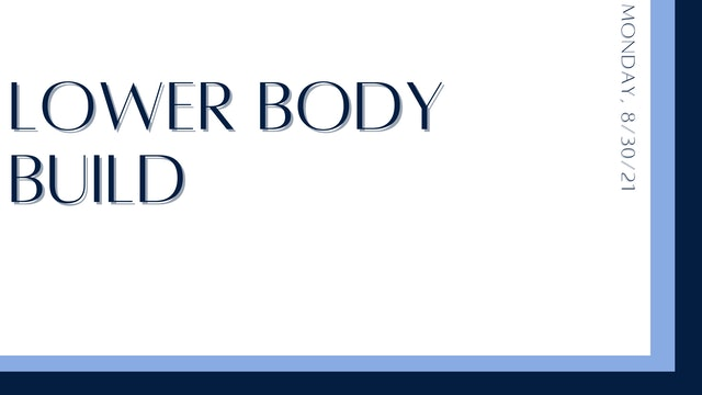 Lower Body Build: Quads & hamstrings (8-30-21)