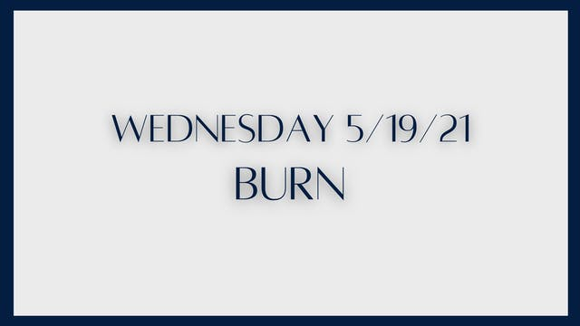 Burn (5-19-21)