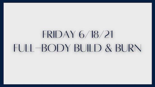 Full Body Build & Burn (6-18-21)