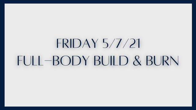 Full Body Build & Burn (5-7-21)