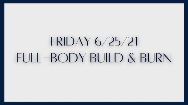 Full Body Build & Burn (6-25-21)