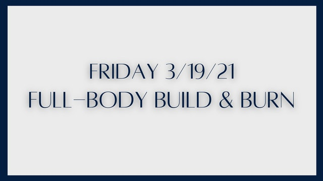 Full Body Build & Burn (3-19-21)