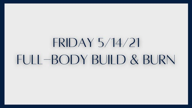 Full Body Build & Burn (5-14-21)
