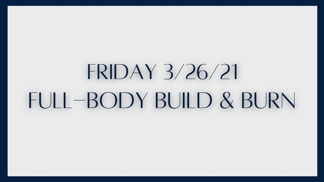Full Body Build & Burn (3-26-21)