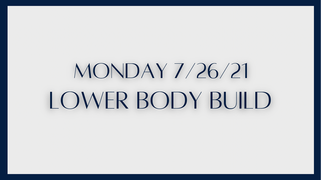Lower Body Build: Glutes & quads (7-26-21)