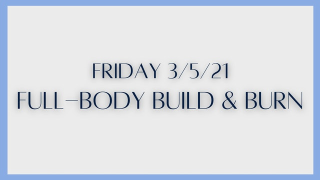 Full-body Build & Burn (3-5-21)