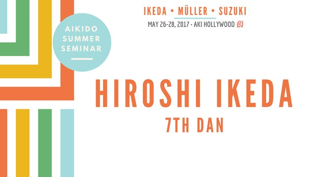Hiroshi Ikeda, 7th dan: Aikido Summer Seminar, 2017
