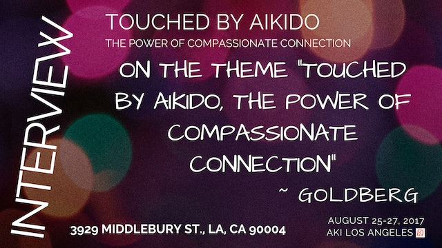 "On the theme, ""Touched By Aikido"" ~ Goldberg"