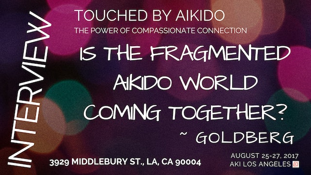 Is the Fragmented World of Aikido Coming Together? ~ Goldberg
