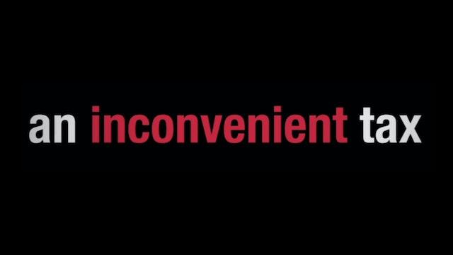 An Inconvenient Tax - Feature Film