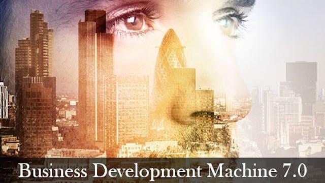 The Business Development Machine 7.0