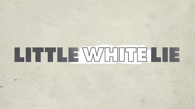 Little White Lie - Broadcast Cut