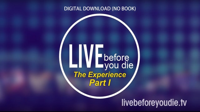 Live Before You Die - The Experience (Part 1) (No Book, Small Group)