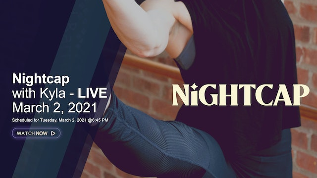 Nightcap with Kyla - LIVE March 2, 2021
