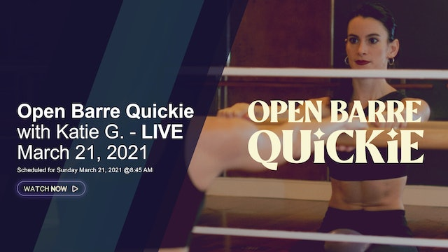 Open Barre Quickie with Katie G. - LIVE March 21, 2021