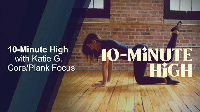 10-Minute High with Katie G. - Core/Plank Focus
