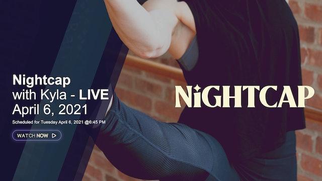 Nightcap with Kyla - LIVE April 6, 2021
