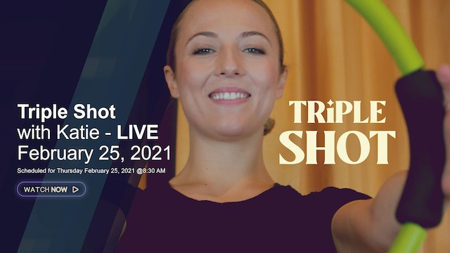 Triple Shot with Katie - LIVE February 25, 2021