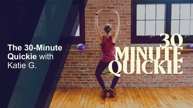 30-Minute Quickie with Katie G.