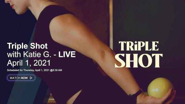 Triple Shot with Katie G. - LIVE April 1, 2021