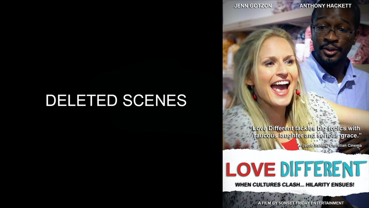 LOVE DIFFERENT // DELETED SCENES