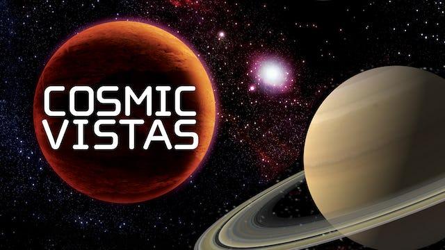 Cosmic Vistas
