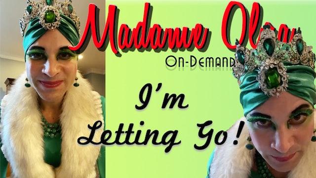 Madame Olga is Letting GO! NEW