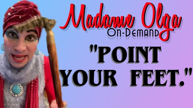 "Madame Olga ""Point Your Feet"" NEW CLASS!"