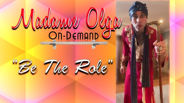 """Madame Olga """"Be The Role!"""""""
