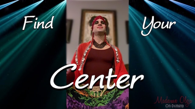 Find Your Center with Madame Olga EXTRA!
