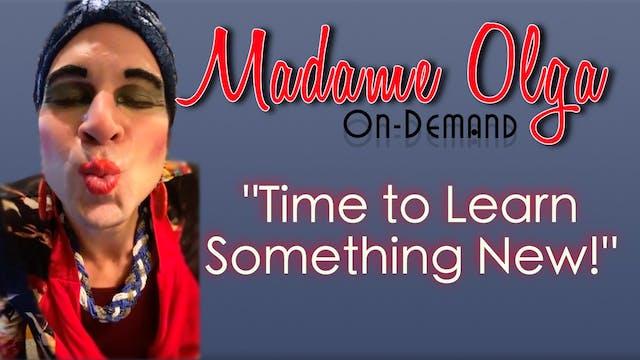 """Madame Olga  """"Time to Learn Something..."""