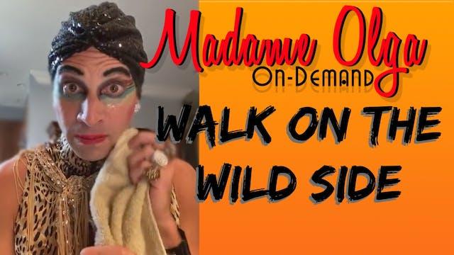 """Madame Olga """"Take a Walk On The Wild ..."""