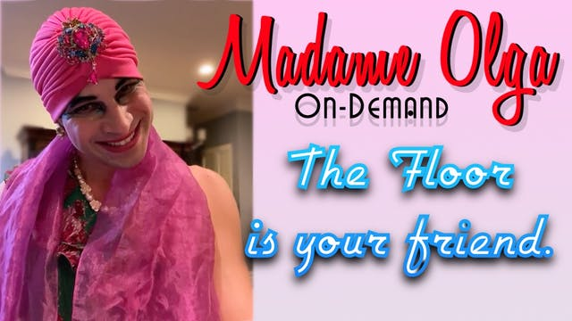 "Madame Olga ""The Floor Is Your Friend..."