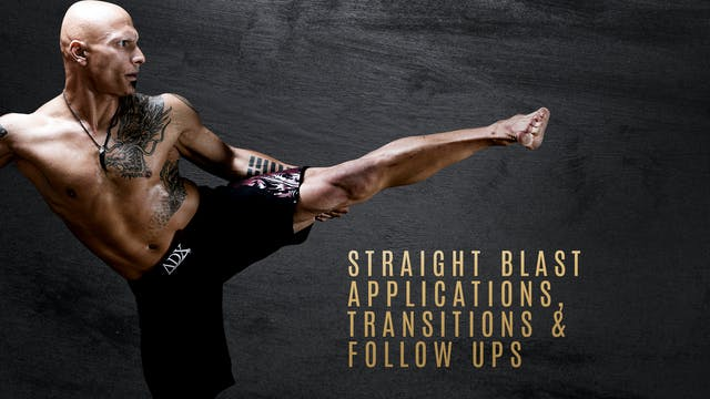Straight Blast Applications, Transitions & Follow Ups