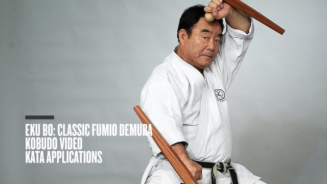 Eku Bo: Classic Fumio Demura Kobudo Video Kata Applications
