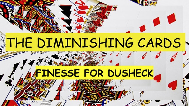 9 EXTRA FINESSE FOR DUSHECK'S DIMINISHING CARDS